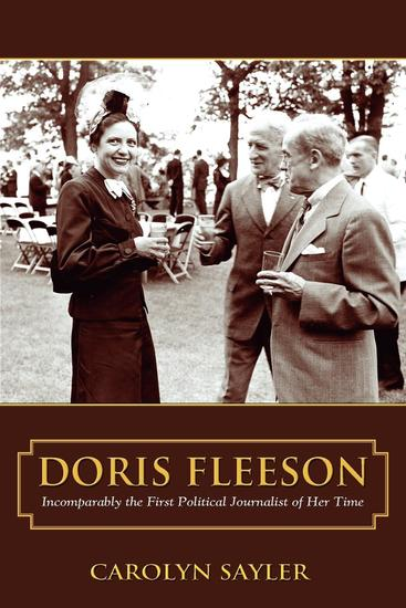 Doris Fleeson - Incomparably the First Political Journalist of Her Time - cover