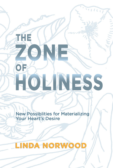 The Zone of Holiness - New Possibilities for Materializing Your Heart's Desire - cover