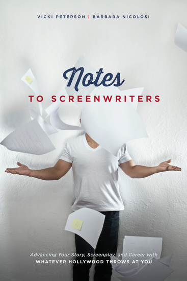 Notes to Screenwriters - Advancing Your Story Screenplay and Career With Whatever Hollywood Throws at You - cover