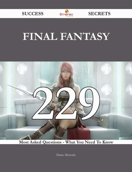 Final Fantasy 229 Success Secrets - 229 Most Asked Questions On Final Fantasy - What You Need To Know - cover