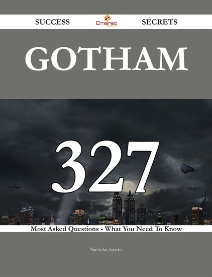 Gotham 327 Success Secrets - 327 Most Asked Questions On Gotham - What You Need To Know - cover