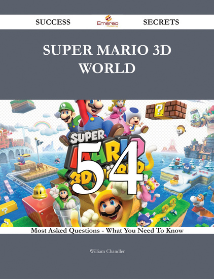 Super Mario 3D World 54 Success Secrets - 54 Most Asked Questions On Super Mario 3D World - What You Need To Know - cover