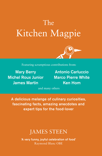 The Kitchen Magpie - A delicious melange of culinary curiosities fascinating facts amazing anecdotes and expert tips for the food-lover - cover