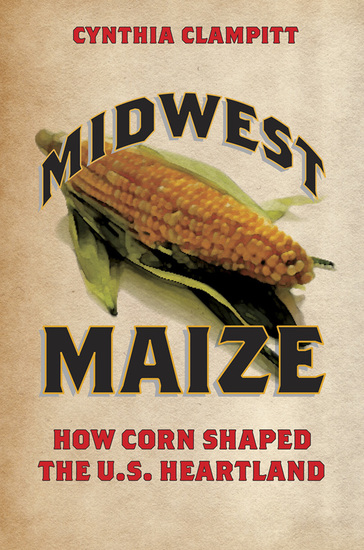 Midwest Maize - How Corn Shaped the US Heartland - cover