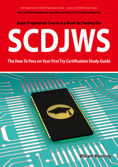 SCDJWS: Sun Certified Developer for Java Web Services 5 CX-310-230 Exam Certification Exam Preparation Course in a Book for Passing the SCDJWS Exam - The How To Pass on Your First Try Certification Study Guide - Sun Certified Developer for Java Web Services 5 CX-310-230 Exam Certification Exam... - cover