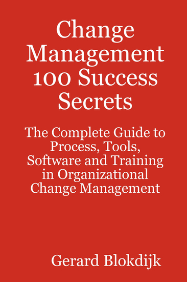 Change Management 100 Success Secrets - The Complete Guide to Process Tools Software and Training in Organizational Change Management - cover