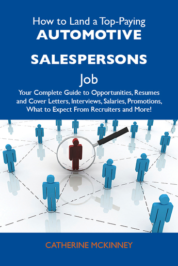 How to Land a Top-Paying Automotive salespersons Job: Your Complete Guide to Opportunities Resumes and Cover Letters Interviews Salaries Promotions What to Expect From Recruiters and More - cover