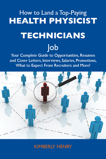 How to Land a Top-Paying Health physicist technicians Job: Your Complete Guide to Opportunities Resumes and Cover Letters Interviews Salaries Promotions What to Expect From Recruiters and More - cover