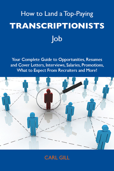 How to Land a Top-Paying Transcriptionists Job: Your Complete Guide to Opportunities Resumes and Cover Letters Interviews Salaries Promotions What to Expect From Recruiters and More - cover