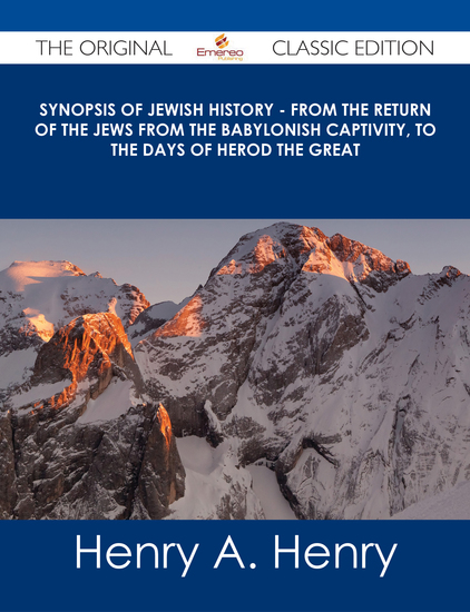 Synopsis of Jewish History - From the Return of the Jews from the Babylonish Captivity to the Days of Herod the Great - The Original Classic Edition - cover