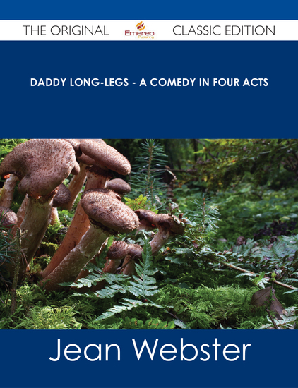 Daddy Long-Legs - A Comedy in Four Acts - The Original Classic Edition - cover