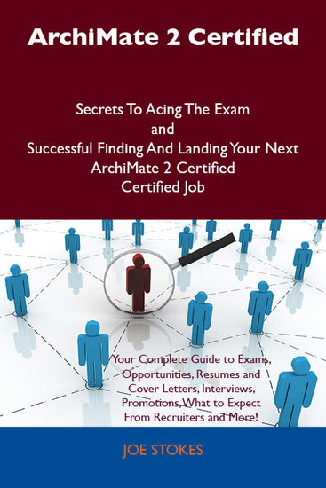ArchiMate 2 Certified Secrets To Acing The Exam and Successful Finding And Landing Your Next ArchiMate 2 Certified Certified Job - cover