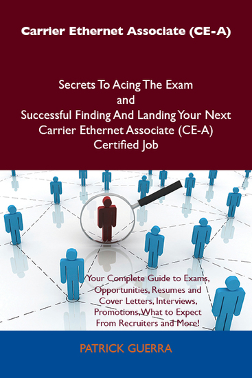 Carrier Ethernet Associate (CE-A) Secrets To Acing The Exam and Successful Finding And Landing Your Next Carrier Ethernet Associate (CE-A) Certified Job - cover