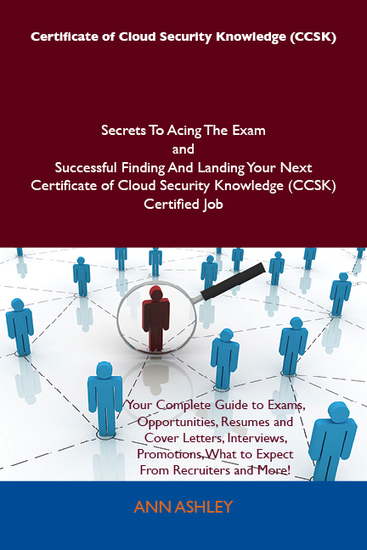 Certificate of Cloud Security Knowledge (CCSK) Secrets To Acing The Exam and Successful Finding And Landing Your Next Certificate of Cloud Security Knowledge (CCSK) Certified Job - cover