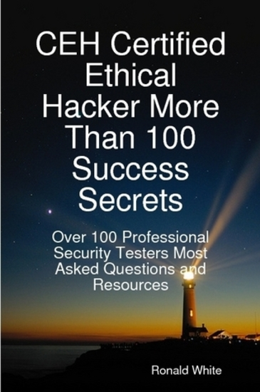 CEH Certified Ethical Hacker More Than 100 Success Secrets: Over 100 Professional Security Testers Most Asked Questions and Resources - cover