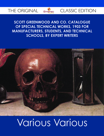 Scott Greenwood and Co Catalogue of Special Technical Works 1903 For Manufacturers Students and Technical Schools by Expert Writers - The Original Classic Edition - cover