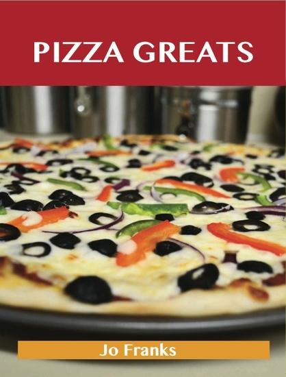 Pizza Greats: Delicious Pizza Recipes The Top 93 Pizza Recipes - cover