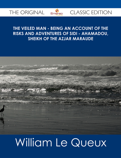 The Veiled Man - Being an Account of the Risks and Adventures of Sidi - Ahamadou Sheikh of the Azjar Maraude - The Original Classic Edition - cover