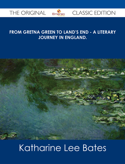From Gretna Green to Land's End - A Literary Journey in England - The Original Classic Edition - cover