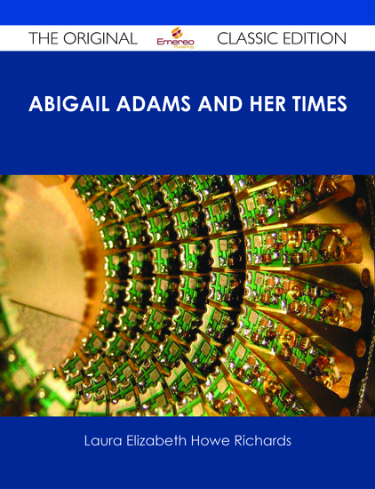 Abigail Adams and Her Times - The Original Classic Edition - cover