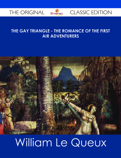 The Gay Triangle - The Romance of the First Air Adventurers - The Original Classic Edition - cover