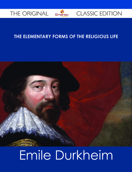 The Elementary Forms of the Religious Life - The Original Classic Edition - cover