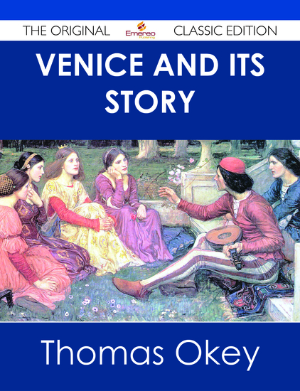 Venice and its Story - The Original Classic Edition - cover