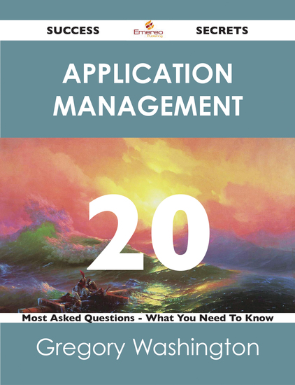 Application Management 20 Success Secrets - 20 Most Asked Questions On Application Management - What You Need To Know - cover