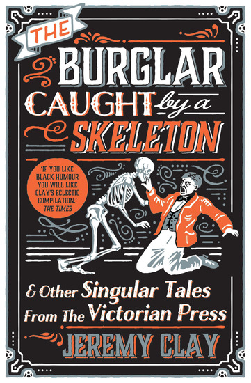 The Burglar Caught by a Skeleton - And Other Singular Tales from the Victorian Press - cover