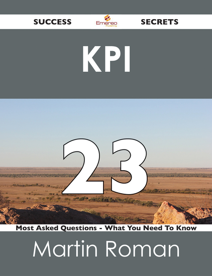KPI 23 Success Secrets - 23 Most Asked Questions On KPI - What You Need To Know - cover