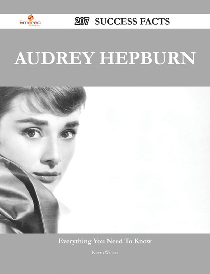 Audrey Hepburn 207 Success Facts - Everything you need to know about Audrey Hepburn - cover