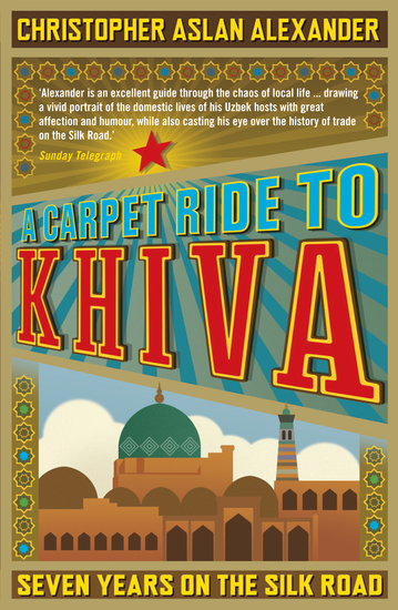 A Carpet Ride to Khiva - Seven Years on the Silk Road - cover