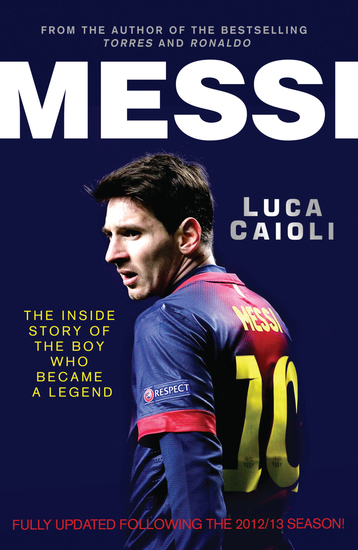 Messi - The Inside Story of the Boy Who Became a Legend – 2013 Updated Edition - cover