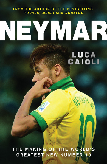 Neymar - The Making of the World's Greatest New Number 10 - cover