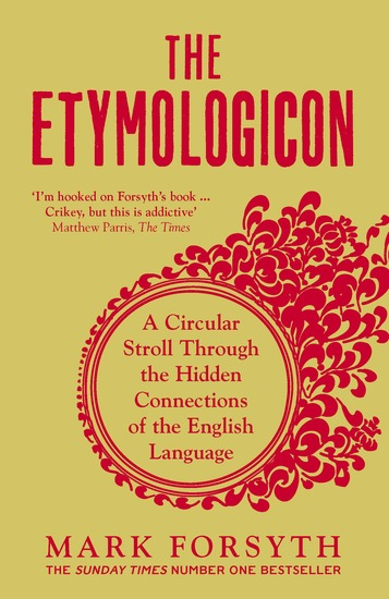 The Etymologicon - A Circular Stroll through the Hidden Connections of the English Language - cover