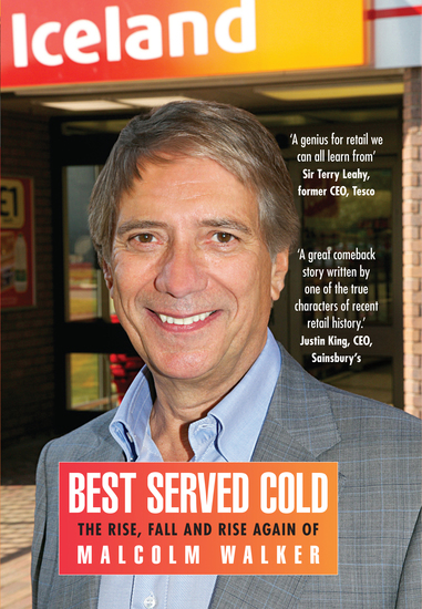 Best Served Cold - The Rise Fall and Rise Again of Malcolm Walker - CEO of Iceland Foods - cover