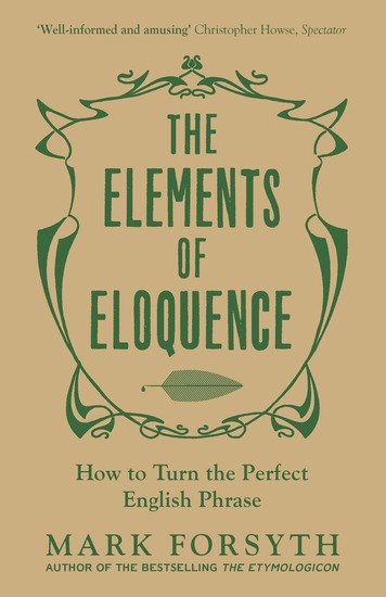 The Elements of Eloquence - How to Turn the Perfect English Phrase - cover