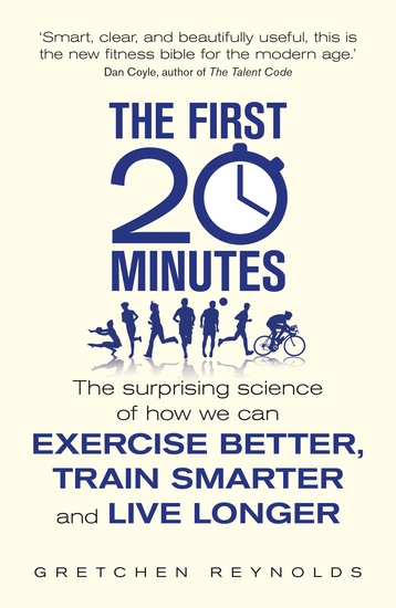 The First 20 Minutes - The Surprising Science of How We Can Exercise Better Train Smarter and Live Longer - cover