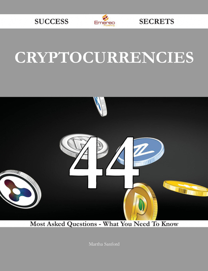 Cryptocurrencies 44 Success Secrets - 44 Most Asked Questions On Cryptocurrencies - What You Need To Know - cover
