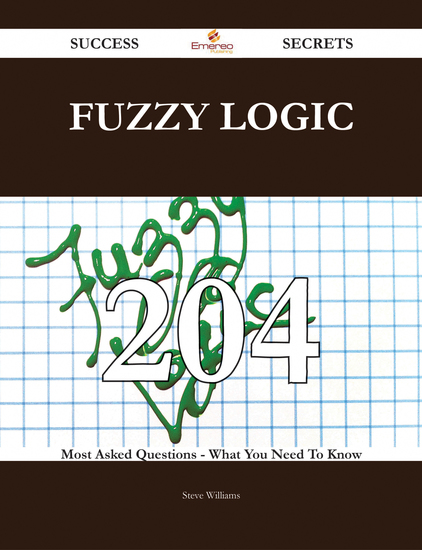 fuzzy logic 204 Success Secrets - 204 Most Asked Questions On fuzzy logic - What You Need To Know - cover