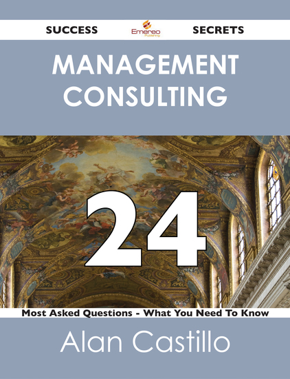 Management Consulting 24 Success Secrets - 24 Most Asked Questions On Management Consulting - What You Need To Know - cover