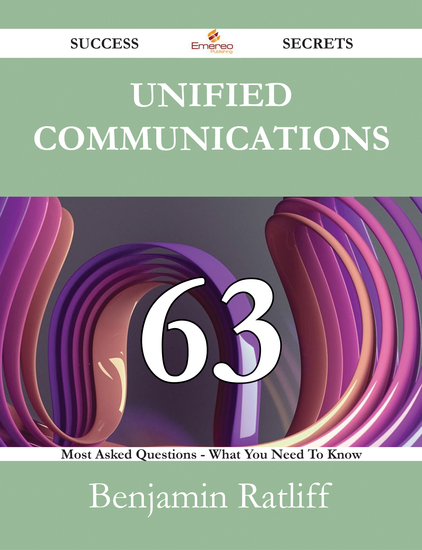 Unified Communications 63 Success Secrets - 63 Most Asked Questions On Unified Communications - What You Need To Know - cover