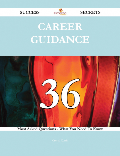 Career Guidance 36 Success Secrets - 36 Most Asked Questions On Career Guidance - What You Need To Know - cover