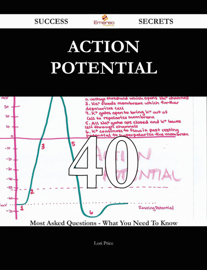 Action potential 40 Success Secrets - 40 Most Asked Questions On Action potential - What You Need To Know - cover
