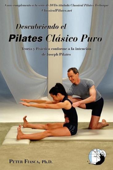 Descubriendo el Pilates Clásico Puro - Teoría y Práctica conforme a la intención - cover