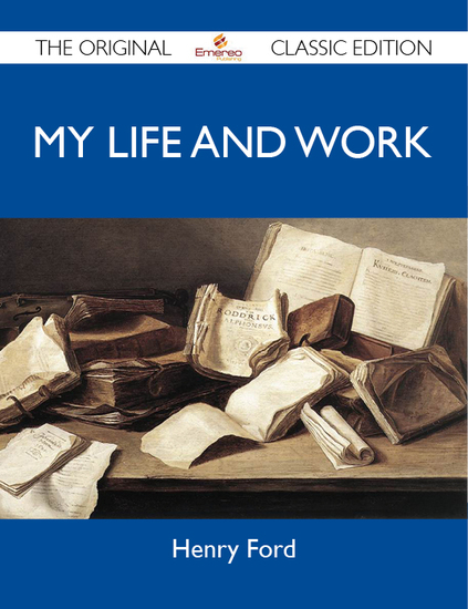My Life and Work - The Original Classic Edition - cover