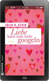 Liebe kann man nicht googlen von Julia K Stein online lesen