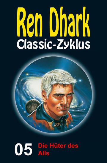 Die Hüter des Alls - Ren Dhark Classic-Zyklus 5 - cover