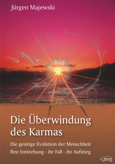Die Überwindung des Karmas - Die geistige Evolution der Menschheit Ihre Entstehung - ihr Fall - ihr Aufstieg - cover