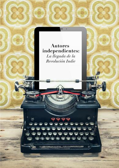 Autores independientes - La llegada de la Revolución Indie - cover